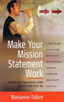 Make Your Mission Statement Work: Identify Your Organisation's Values and Live Them Every Day (Paperback)