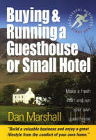 Buying and Running a Guesthouse or Small Hotel: Make a Fresh Start and Run Your Own Guesthouse (Paperback)