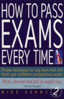 How to Pass Exams Every Time: Proven Techniques for Any Exam That Will Boost Your Confidence and Guarantee Success (Paperback)
