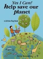 Yes I Can! Help Save Our Planet: A Lift-the-flap Book - Yes I Can ! S. (Hardback)