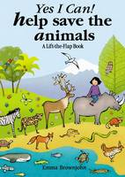 Yes I Can! Help Save the Animals: A Lift-the-flap Book - Yes I Can ! S. (Hardback)