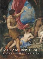 Metamorphosis: Poems Inspired by Titian - National Gallery London (Paperback)