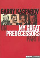 Gary Kasparov on My Great Predecessors: Pt. 1 (Hardback)