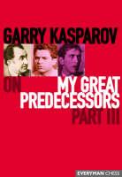 Garry Kasparov on My Great Predecessors: Pt.3 (Hardback)
