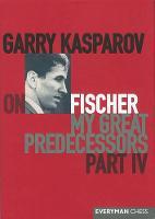 Garry Kasparov on My Great Predecessors: Pt. 4 (Hardback)