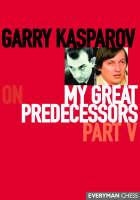 Garry Kasparov on My Great Predecessors: Pt. 5 (Hardback)