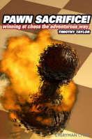 Pawn Sacrifice!: Winning at Chess the Adventurous Way (Paperback)