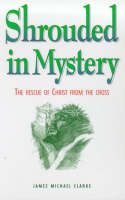 Shrouded in Mystery: The Rescue of Christ from the Cross (Paperback)