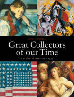 Great Collectors of Our Time: Art Collecting Since 1945 (Hardback)