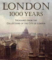 London 1000 Years: Treasures from the Collections of the City of London (Hardback)