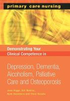 Demonstrating Your Clinical Competence: Depression, Dementia, Alcoholism, Palliative Care and Osteoperosis (Paperback)