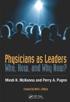 Physicians as Leaders: Who, How, and Why Now? (Paperback)