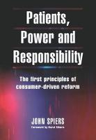 Patients, Power and Responsibility: The First Principles of Consumer-Driven Reform (Paperback)