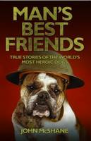 Man's Best Friends: True Stories of the World's Most Heroic Dogs (Paperback)