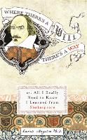 Where There's a Will There's a Way: Or, All I Really Need to Know I Learned From Shakespeare (Paperback)