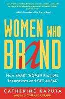 Women Who Brand: How Smart Women Promote Themselves and Get Ahead (Paperback)