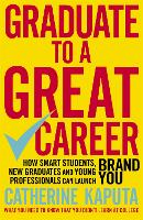 Graduate to a Great Career: How Smart Students, New Graduates and Young Professionals can Launch BRAND YOU (Paperback)