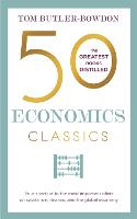 50 Economics Classics: Your shortcut to the most important ideas on capitalism, finance, and the global economy (Paperback)