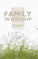 The Family Worship Book: A Resource Book for Family Devotions (Hardback)