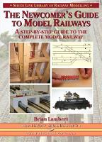 The Newcomer's Guide to Model Railways: A Step-by-step Guide to the Complete Layout - Library of Railway Modelling (Paperback)