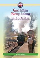 Great Britain's Heritage Railways: The Rise of the Railway Preservation Movement - Railway Heritage (Paperback)