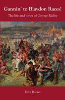 Gannin' to Blaydon Races!: The Life and Times of George Ridley (Paperback)