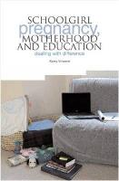 Schoolgirl Pregnancy, Motherhood and Education: Dealing with difference (Paperback)