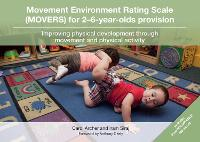 Movement Environment Rating Scale (MOVERS) for 2-6-year-olds provision: Improving physical development through movement and physical activity (Spiral bound)