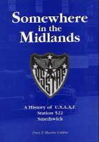 Somewhere in the Midlands: A History of U.S.A.A.F.Station 522, Smethwick (Paperback)