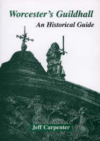 Worcester's Guildhall: An Historical Guide (Paperback)