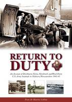 Return to Duty: An Account of Brickbarns Farm, Merebrook and Wood Farm U.S. Army Hospitals in Malvern, Worcestershire 1943-45 (Paperback)