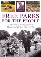 Free Parks for the People: A History of Birmingham's Municipal Parks, 1844-1974 (Paperback)