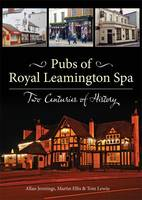 Pubs of Royal Leamington Spa - Two Centuries of History (Paperback)