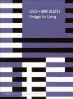Josef and Anni Albers: Designs for Living (Hardback)