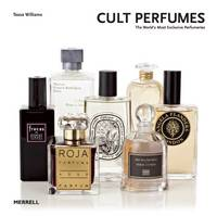 Cult Perfumes: The World's Most Exclusive Perfumeries (Hardback)