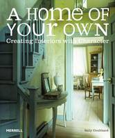 A Home of Your Own: Creating Interiors with Character (Hardback)