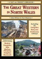 The Great Western in North Wales: Including the Llangollen, Bala Lake and Fairbourne and Barmouth Railways - British Railways Past & Present (Paperback)
