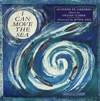 I Can Move the Sea - 100 Poems by Children (Paperback)