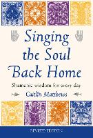 Singing the Soul Back Home: Shamanic Wisdom for Every Day (Paperback)