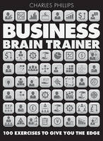 Business Brain Trainer: 100 Exercises to Give You the Edge (Hardback)