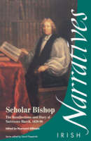 Scholar Bishop: The Recollections and Diary of Narcissus Marsh 1638-96 - Irish Narratives S. (Paperback)