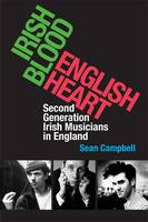 Irish Blood, English Heart: Second Generation Irish Musicians in England (Hardback)