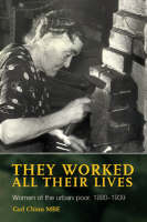 They Worked All Their Lives: Women of the Urban Poor, 1880-1939 (Paperback)