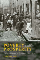 Poverty Amidst Prosperity: The Urban Poor in England, 1834-1914 (Paperback)