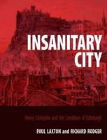 Insanitary City: Henry Littlejohn and the Condition of Edinburgh (Hardback)
