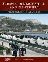 Conwy, Denbighshire and Flintshire: Photographic Memories - Photographic Memories (Paperback)
