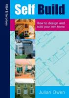 Self Build: Design and Build Your Own Home (Paperback)