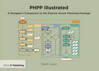 PHPP Illustrated: A Designer's Companion to the Passive House Planning Package (Paperback)