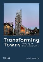 Transforming Towns: Designing for Smaller Communities (Paperback)