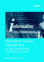 Information System Development in the Small Firm: The Use of Management Accounting - CIMA Research (Paperback)